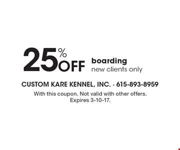 25% off boarding. New clients only. With this coupon. Not valid with other offers. Expires 3-10-17.