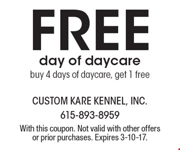 Free day of daycare. Buy 4 days of daycare, get 1 free. With this coupon. Not valid with other offers or prior purchases. Expires 3-10-17.