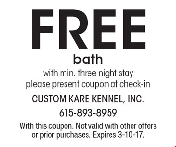 Free bath with min. three night stay. Please present coupon at check-in. With this coupon. Not valid with other offers or prior purchases. Expires 3-10-17.