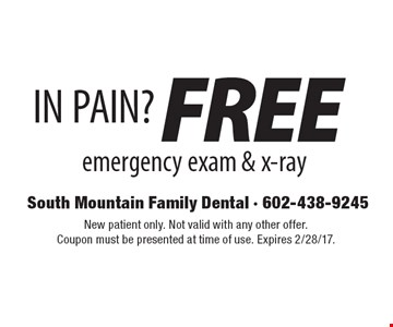 IN PAIN? free emergency exam & x-ray. New patient only. Not valid with any other offer. Coupon must be presented at time of use. Expires 2/28/17.