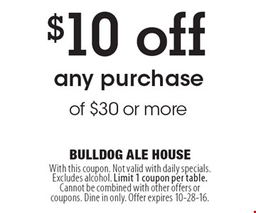 $10 off any purchase of $30 or more. With this coupon. Not valid with daily specials. Excludes alcohol. Limit 1 coupon per table. Cannot be combined with other offers or coupons. Dine in only. Offer expires 10-28-16.