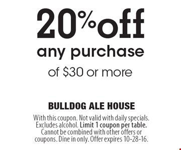 20% off any purchase of $30 or more. With this coupon. Not valid with daily specials. Excludes alcohol. Limit 1 coupon per table. Cannot be combined with other offers or coupons. Dine in only. Offer expires 10-28-16.