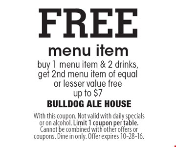 FREE menu item buy 1 menu item & 2 drinks, get 2nd menu item of equal or lesser value free, up to $7. With this coupon. Not valid with daily specials or on alcohol. Limit 1 coupon per table. Cannot be combined with other offers or coupons. Dine in only. Offer expires 10-28-16.