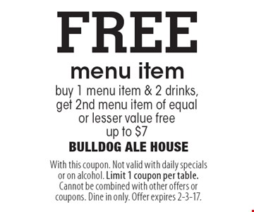 FREE menu item buy 1 menu item & 2 drinks, get 2nd menu item of equal  or lesser value free. up to $7. With this coupon. Not valid with daily specials or on alcohol. Limit 1 coupon per table. Cannot be combined with other offers or coupons. Dine in only. Offer expires 2-3-17.