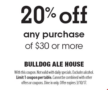 20% off any purchase of $30 or more. With this coupon. Not valid with daily specials. Excludes alcohol. Limit 1 coupon per table. Cannot be combined with other offers or coupons. Dine in only. Offer expires 3/10/17.