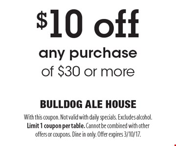 $10 off any purchase of $30 or more. With this coupon. Not valid with daily specials. Excludes alcohol. Limit 1 coupon per table. Cannot be combined with other offers or coupons. Dine in only. Offer expires 3/10/17.