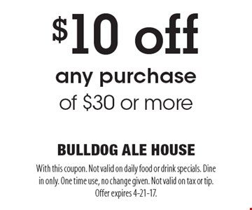 $10 off any purchase of $30 or more. With this coupon. Not valid on daily food or drink specials. Dine in only. One time use, no change given. Not valid on tax or tip. Offer expires 4-21-17.