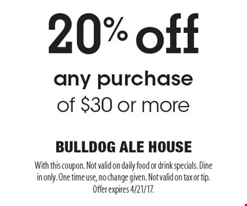 20% off any purchase of $30 or more. With this coupon. Not valid on daily food or drink specials. Dine in only. One time use, no change given. Not valid on tax or tip. Offer expires 4/21/17.