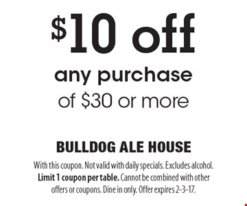 $10 off any purchase of $30 or more. With this coupon. Not valid with daily specials. Excludes alcohol. Limit 1 coupon per table. Cannot be combined with other offers or coupons. Dine in only. Offer expires 2-3-17.