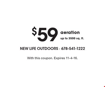 $59 aeration up to 3500 sq. ft. With this coupon. Expires 11-4-16.