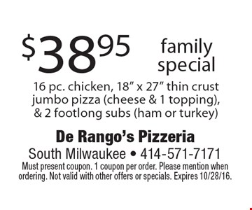 $38.95 family special. 16 pc. chicken, 18