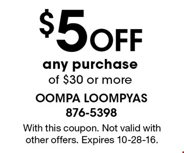 $5Off any purchase of $30 or more. With this coupon. Not valid with other offers. Expires 10-28-16.