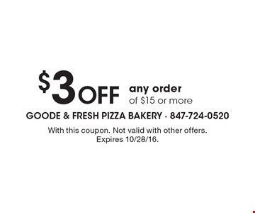 $3 Off any order of $15 or more. With this coupon. Not valid with other offers. Expires 10/28/16.