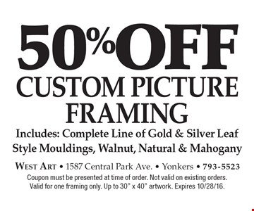 50% off CUSTOM PICTURE FRAMING Includes: Complete Line of Gold & Silver Leaf Style Mouldings, Walnut, Natural & Mahogany. Coupon must be presented at time of order. Not valid on existing orders.Valid for one framing only. Up to 30