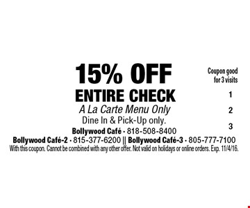 15% off entire check. A la carte menu only. Dine in & pick-up only. Coupon good for 3 visits. With this coupon. Cannot be combined with any other offer. Not valid on holidays or online orders. Exp. 11/4/16.