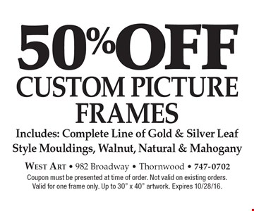 50% off CUSTOM PICTURE FRAMES  Includes: Complete Line of Gold & Silver Leaf Style Mouldings, Walnut, Natural & Mahogany. Coupon must be presented at time of order. Not valid on existing orders.Valid for one frame only. Up to 30