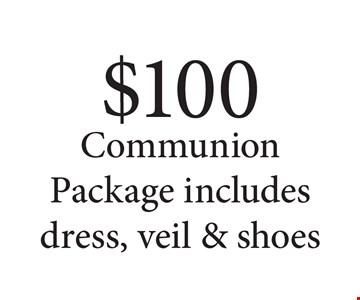 $100 communion package includes dress, veil & shoes