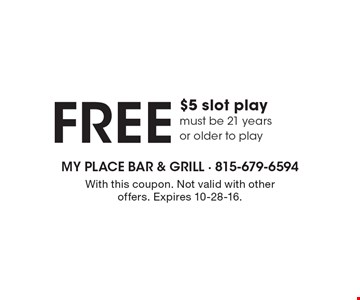FREE $5 slot play. Must be 21 years or older to play. With this coupon. Not valid with other offers. Expires 10-28-16.