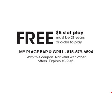 FREE $5 slot play must be 21 years or older to play. With this coupon. Not valid with other offers. Expires 12-2-16.
