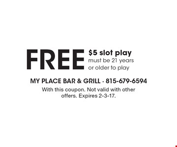 Free $5 slot play. Must be 21 years or older to play. With this coupon. Not valid with other offers. Expires 2-3-17.