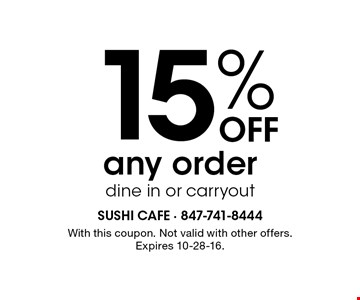 15% off any order, dine in or carryout. With this coupon. Not valid with other offers. Expires 10-28-16.