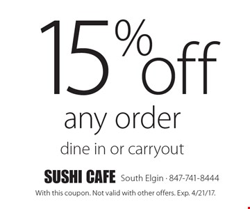 15% off any order. Dine in or carryout. With this coupon. Not valid with other offers. Exp. 4/21/17.