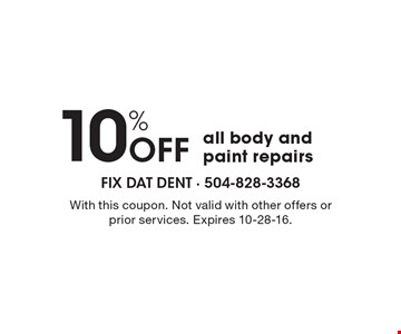 10% Off all body and paint repairs. With this coupon. Not valid with other offers or prior services. Expires 10-28-16.