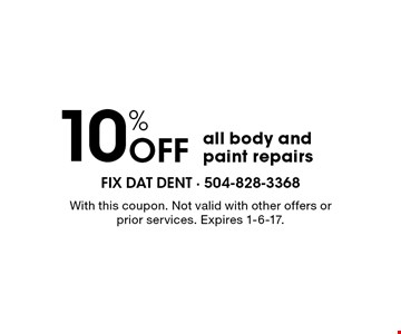 10% off all body and paint repairs. With this coupon. Not valid with other offers or prior services. Expires 1-6-17.
