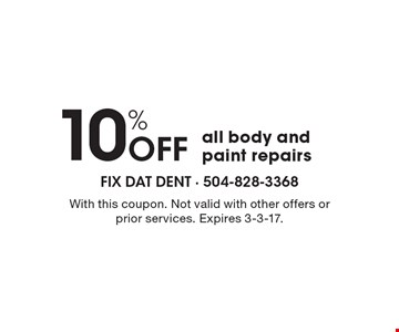 10% off all body and paint repairs. With this coupon. Not valid with other offers or prior services. Expires 3-3-17.