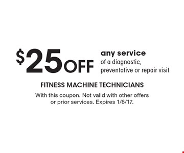 $25 Off any service of a diagnostic, preventative or repair visit. With this coupon. Not valid with other offers or prior services. Expires 1/6/17.