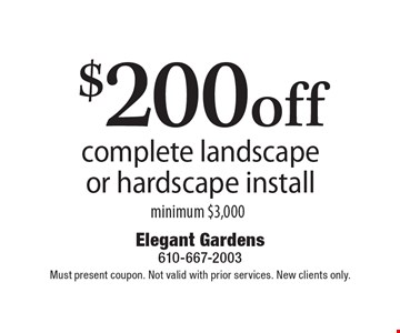 $200 off complete landscape or hardscape install, minimum $3,000. Must present coupon. Not valid with prior services. New clients only.