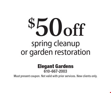 $50 off spring cleanup or garden restoration. Must present coupon. Not valid with prior services. New clients only.