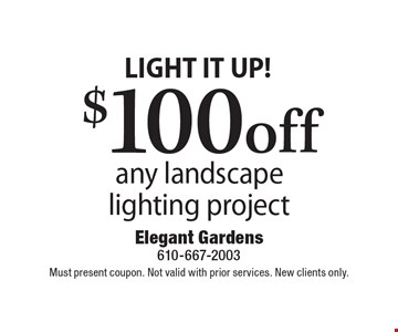 LIGHT IT UP! $100 off any landscape lighting project. Must present coupon. Not valid with prior services. New clients only.