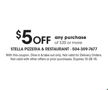 $5 Off any purchase of $30 or more. With this coupon. Dine in & take out only. Not valid for Delivery Orders. Not valid with other offers or prior purchases. Expires 10-28-16.