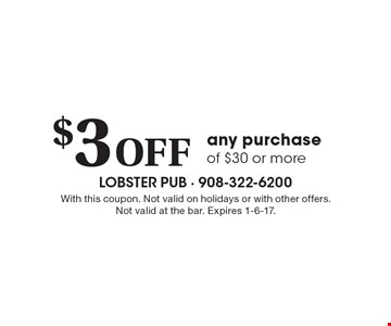 $3 Off any purchase of $30 or more. With this coupon. Not valid on holidays or with other offers. Not valid at the bar. Expires 1-6-17.