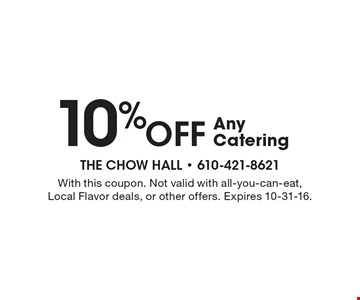 10% OFF Any Catering. With this coupon. Not valid with all-you-can-eat, Local Flavor deals, or other offers. Expires 10-31-16.