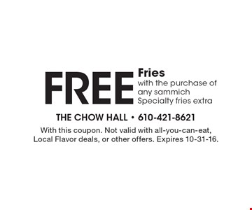 FREE Fries with the purchase of any sammich Specialty, fries extra. With this coupon. Not valid with all-you-can-eat, Local Flavor deals, or other offers. Expires 10-31-16.
