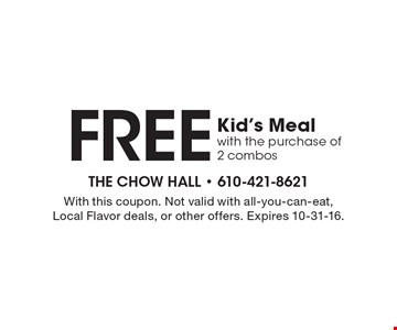 FREE Kid's Meal with the purchase of 2 combos. With this coupon. Not valid with all-you-can-eat, Local Flavor deals, or other offers. Expires 10-31-16.