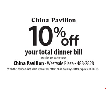 10% off your total dinner bill. Eat in or take-out. With this coupon. Not valid with other offers or on holidays. Offer expires 10-28-16.