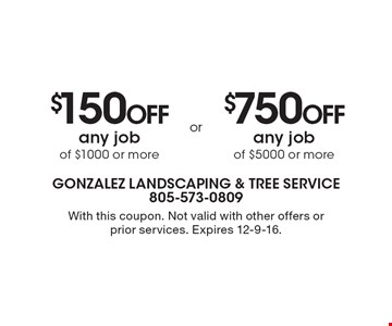 $150 Off any job of $1000 or more OR $750 Off any job of $5000 or more. With this coupon. Not valid with other offers or prior services. Expires 12-9-16.
