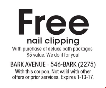Free nail clipping With purchase of deluxe bath packages. $5 value. We do it for you! With this coupon. Not valid with other offers or prior services. Expires 1-13-17.