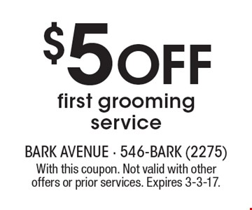 $5 OFF first grooming service. With this coupon. Not valid with other offers or prior services. Expires 3-3-17.