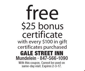 Free $25 bonus certificate with every $100 in gift certificates purchased. With this coupon. Cannot be used on same-day visit. Expires 2-3-17.
