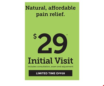 $29 Initial Visit (limited time offer) Includes consultation, exam and adjustment. Expires 12/11/16.