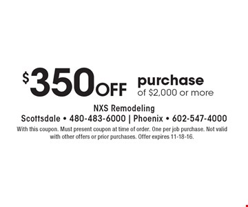 $350 off purchase of $2,000 or more. With this coupon. Must present coupon at time of order. One per job purchase. Not valid with other offers or prior purchases. Offer expires 11-18-16.