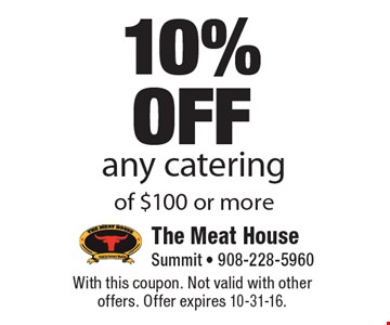 10% off any catering of $100 or more. With this coupon. Not valid with other offers. Offer expires 10-31-16.