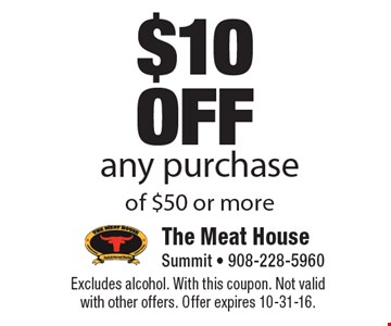 $10 off any purchase of $50 or more. Excludes alcohol. With this coupon. Not valid with other offers. Offer expires 10-31-16.