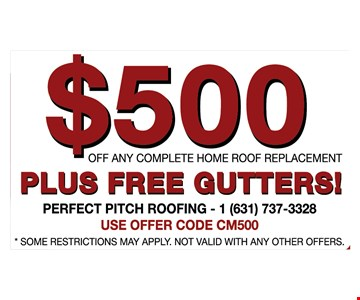 $500 Off Any Complete Home Roof Replacement Plus Free Gutters. *Some restrictions may apply. Not valid with any other offers.