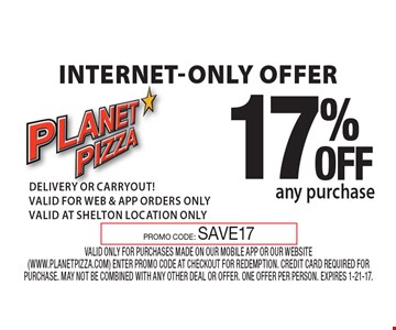 Internet-only offer. 17% OFF any purchase PROMO CODE: SAVE17. Valid only for purchases made on our mobile app or our website (www.planetpizza.com) enter promo code at checkout for redemption. Credit card required for purchase. May not be combined with any other deal or offer. One offer per person. Expires 1-21-17.