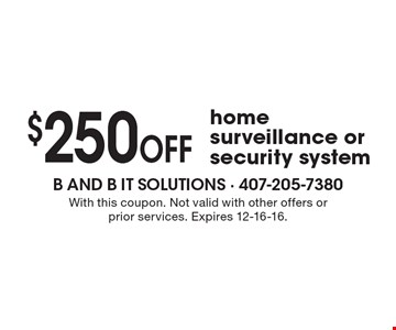 $250 OFF home surveillance or security system. With this coupon. Not valid with other offers or prior services. Expires 12-16-16.